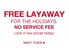 FREE LAYAWAY For the Holidays. No Service Fee. Lock in low prices today! | learn more