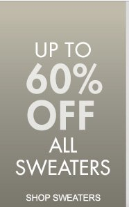 UP TO 60% OFF ALL SWEATERS