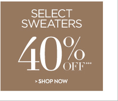 Select Sweaters 40% OFF***  SHOP NOW