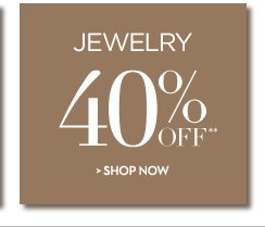 Jewelry 40% OFF**  SHOP NOW