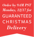 Order by 9AM PST Monday, 12/17 for guaranteed Christmas Delivery