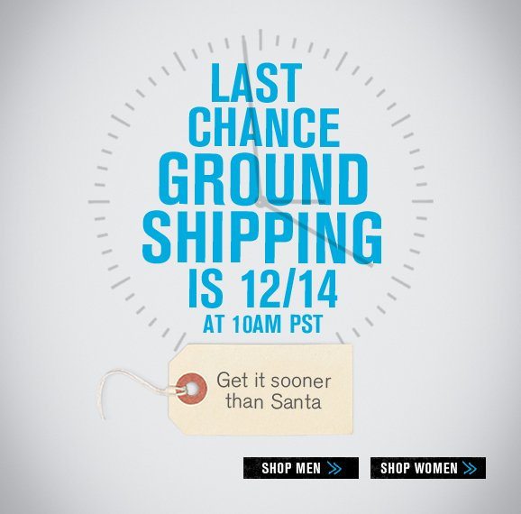 Last chance ground shipping is 12/14 at 10am PST