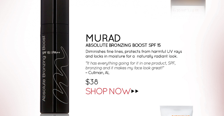 "Murad – Absolute Bronzing Boost SPF 15 Diminishes fine lines, protects from harmful UV rays  and locks in moisture naturally radiant look.  ""It has everything going for it in one product, SPF, bronzing and it makes my face look great!"" – Cullman, AL $38.00 Shop Now>>"