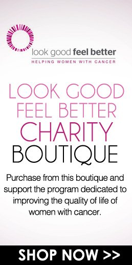Look Good…Feel Better Charity Boutique  Purchase from this boutique and support the program dedicated to improving the quality of life of women with cancer.  Shop Now>>