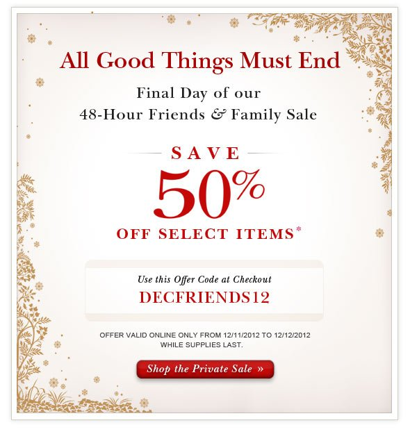 Online Only 48-Hour Friends And Family:  Save 50% Off Select Products.