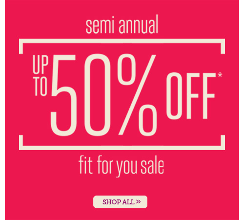 semi annual UP TO 50% OFF*
