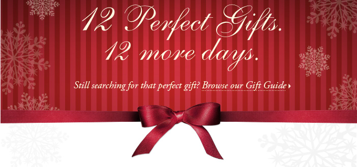12 Perfect Gifts. 12 more days. Still searching for that perfect gift? Browse our Gift Guide!