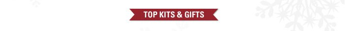 Top Kits and Gifts: