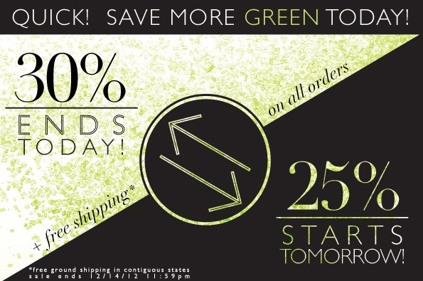 30% Ends Today! | 25% Starts Tomorrow!