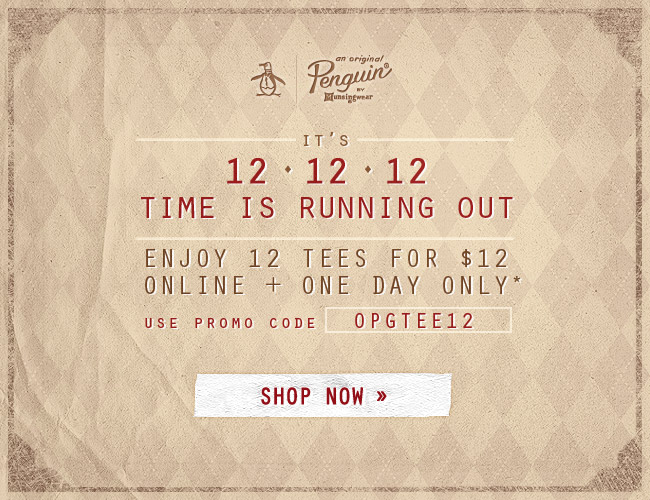 IT's 12-12-12 TIME IS RUNNING OUT - Enjoy 12 Tees For $12 - Online & One Day Only*