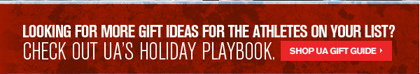 LOOKING FOR MORE GIFT IDEAS FOR THE ATHLETES ON YOUR LIST? CHECK OUT UA'S HOLIDAY PLAYBOOK.