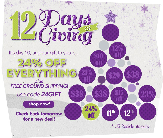 It's day 10, and our gift to you is 24% off everything plus free ground shipping!