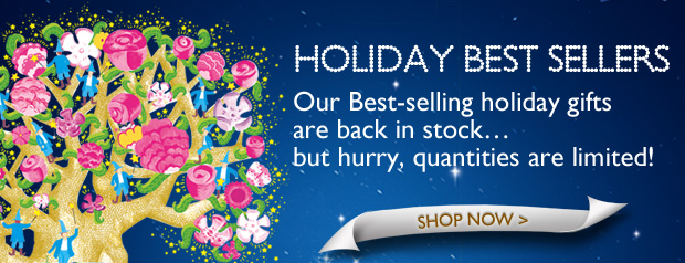 HOLIDAY BEST SELLERS These best sellers are still in stock, but hurry quantities are limited.