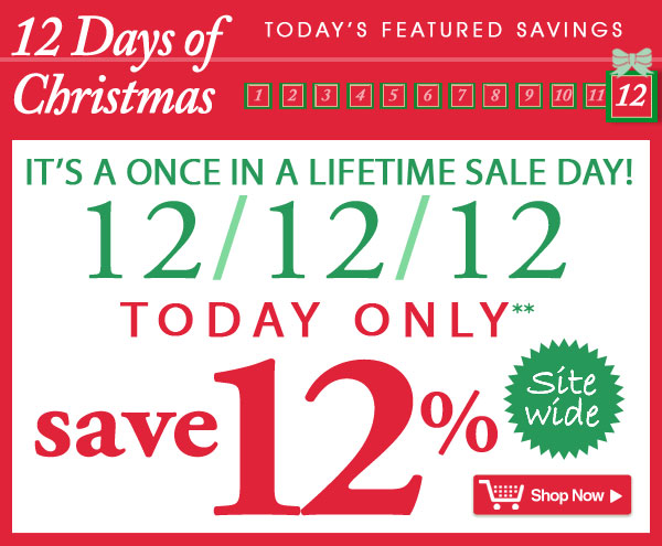 Today Only! It's a once in a lifetime sale day! 12/12/12 Save 14% site wide
