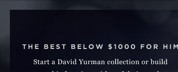 The Best Below $1000 for Him - Start a David Yurman collection or build upon his favorites with artful pieces that will be cherished for a lifetime.
