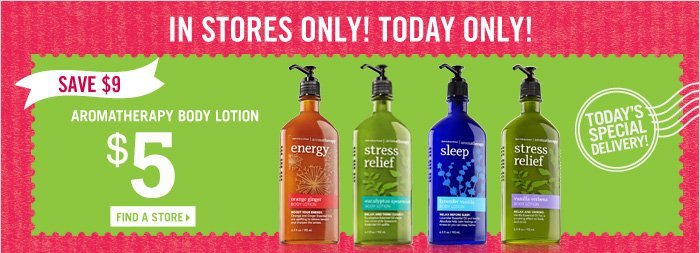 In stores only! Today only! $5 Aromatherapy Body Lotion