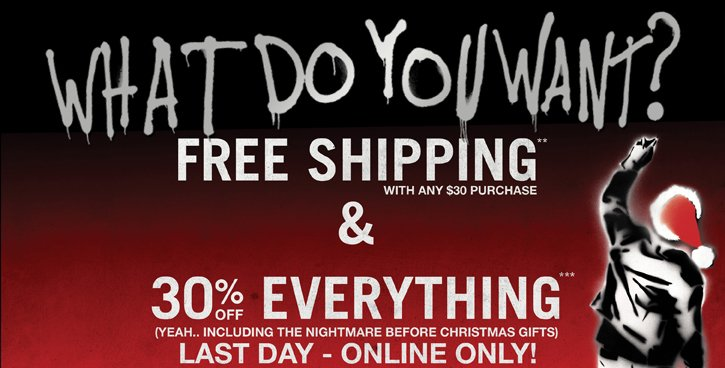 WHAT DO YOU WANT? FREE SHIPPING & 30% OFF EVERYTHING - LAST DAY - ONLINE ONLY!