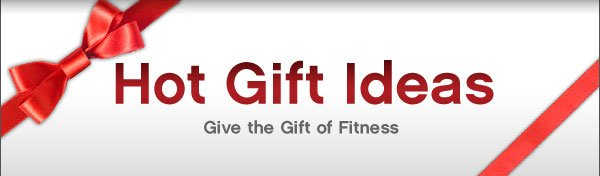 Hot Gift Ideas | Give the Gift of Fitness