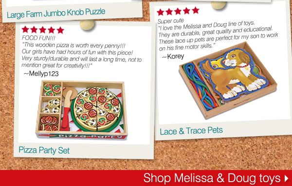 """Lace & Trace Pets. Super cute. """"I love the Melissa and Doug line of toys. They are durable, great quality and  educational. These lace up pets are perfect for my son to work on his fine motor skills."""" -Korey. Pizza Party Set FOOD FUN!!! """"This wooden pizza is worth every penny!!! Our girls have had hours of fun with this piece! Very sturdy/durable and will last a long time, not to mention great for creativity!!!"""" ~Mellyp123. Shop Melissa & Doug toys."""