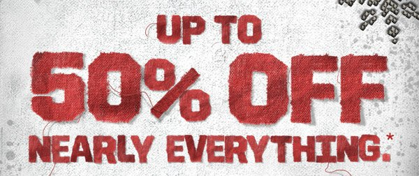 UP TO 50% OFF NEARLY EVERYTHING.*