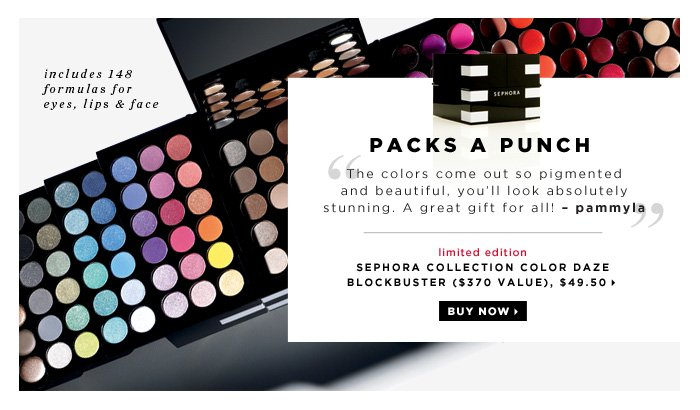 Packs A Punch. The colors come out so pigmented and beautiful, you'll look absolutely stunning. A great gift for all! -pammyla. includes 148 formulas for eyes, lips & face. limited edition. SEPHORA COLLECTION Color Daze Blockbuster ($370 Value), $49.50. Buy now