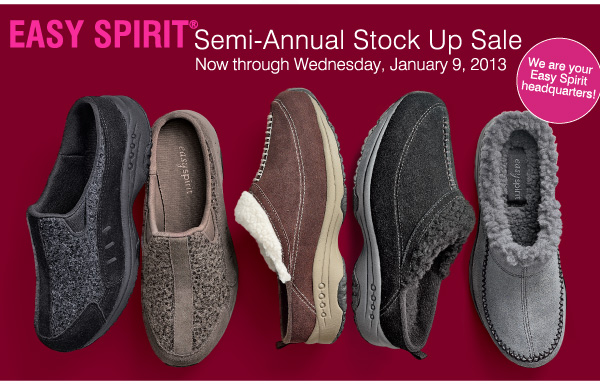 Easy Spirit® Semi-Annual Stock Up Sale. Now through Wednesday, January 9, 2013. We are your Easy Spirit headquarters!