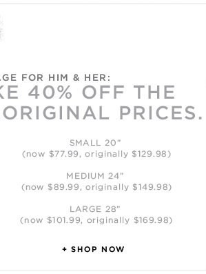 Take 40% Off the original prices. Small 20 inch. Now $77.99 /  Medium 24 inch. Now $89.99 / Large 28 inch. Now $101.99