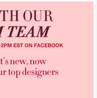 Find out whats new, now and next from our top designers!