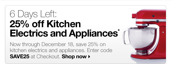 6 Days Left: 25% off Kitchen Electrics and  Appliances*