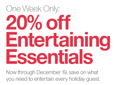 One Week Only: 20% off Entertaining  Essentials