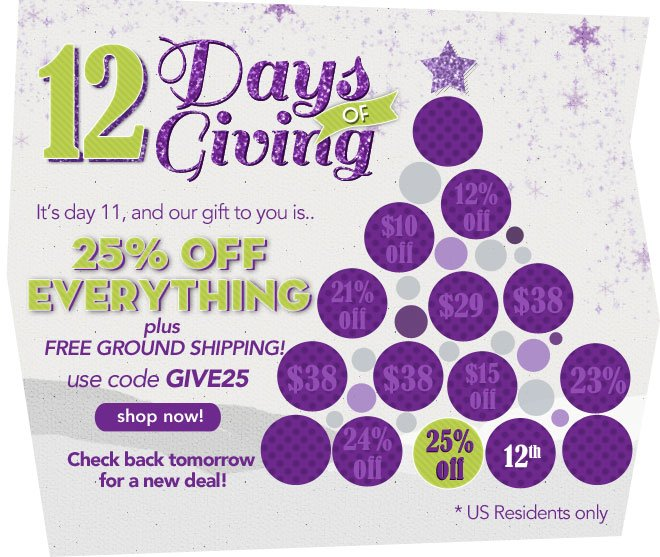 It's day 11, and our gift to you is 25% off everything + free ground shipping!