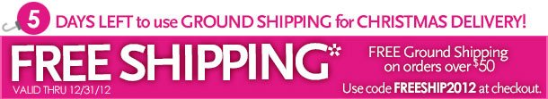 5 days left to use ground shipping for Christmas delivery!  Free Shipping on orders over $50.  Use promo code FREESHIP2012 at checkout.  *ground shipping  Valid thru 12/31/12