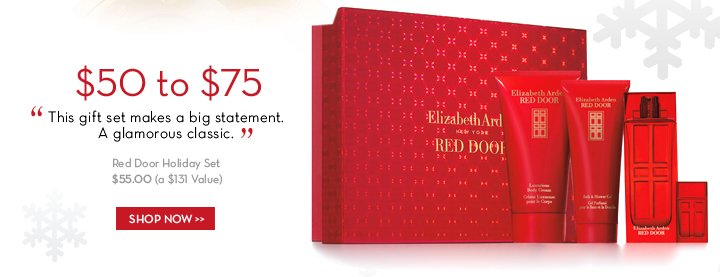 "$50 to $75. ""This gift set makes a big statement. A glamorous classic."" Red Door Holiday Set. $55.00 (a $131 Value). SHOP NOW."