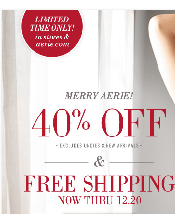 Limited Time Only! in stores & aerie.com | Merry Aerie! 40% Off | Excludes Undies & New Arrivals | & Free Shipping Now Thru 12.20