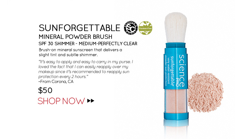 """Shopper's Choice, Paraben-free Colorescience Sunforgettable Mineral Powder Brush SPF 30 Shimmer - Medium-Perfectly Clear Brush-on mineral sunscreen that delivers a slight tint and subtle shimmer. """"It's easy to apply and easy to carry in my purse. I loved the fact that I can easily reapply over my makeup since it's recommended to reapply sun protection every 2 hours."""" –From Corona, CA $50 Shop Now>>"""