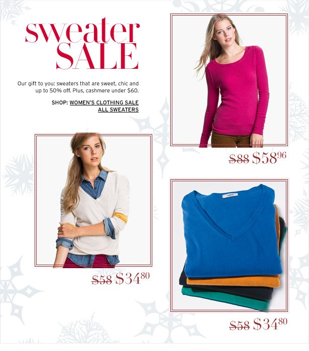 SWEATER SALE - Our gift to you: sweaters that are sweet, chic and up to 50% off. Plus, cashmere under $60.