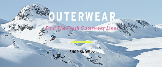 Outerwear. Find the fresh outerwear lines. Shop Snow.