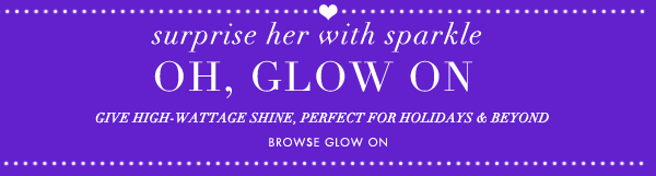 Oh, Glow On - Suprise Her With Sparkle