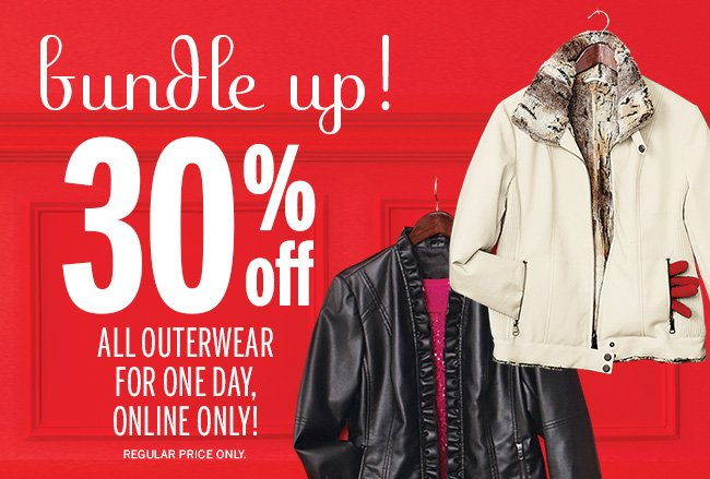 Bundle up! 30% off all outerwear for one day, online only! Regular price only.