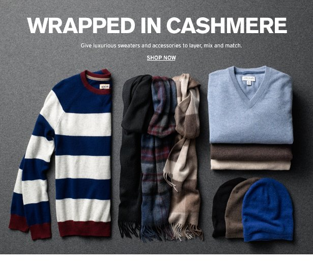 WRAPPED IN CASHMERE - Give luxurious sweaters and accessories to layer, mix and match.