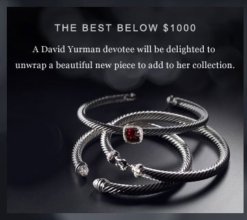 The Best Below $1000 for Her. A David Yurman devotee would be delighted to unwrap a beautiful piece to add to her collection.