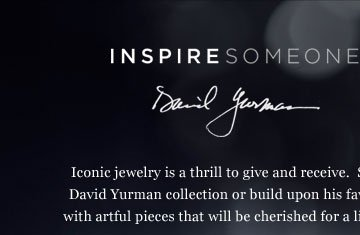 INSPIRE SOMEONE: David Yurman. Start a David Yurman collection or build upon his favorites with artful pieces that will be cherished for a lifetime. Holiday Gift Finder: Below $1000 for Him.