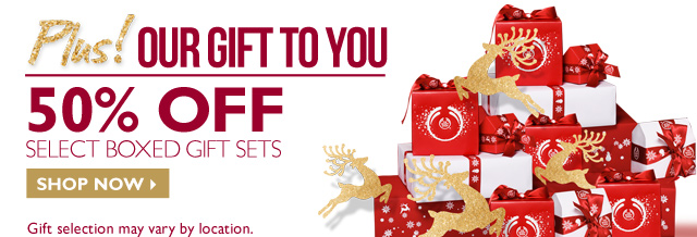 Plus! Our Gift to you -- 50% off Select Boxec gift sets