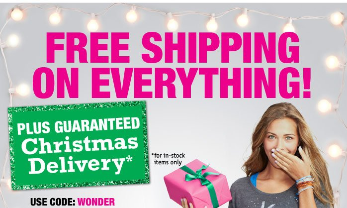 FREE SHIPPING ON EVERYTHING!  PLUS GUARANTEED Christmas Delivery*