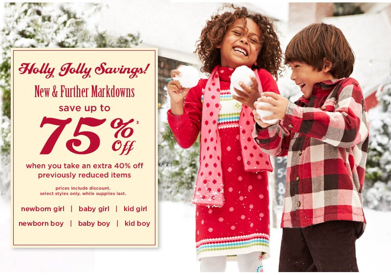 Holly Jolly Savings! New & Further Markdowns. Save up to 75% Off(3) when you take an extra 40% off select previously reduced items. Prices include discount. Select styles only. While suppplies last.