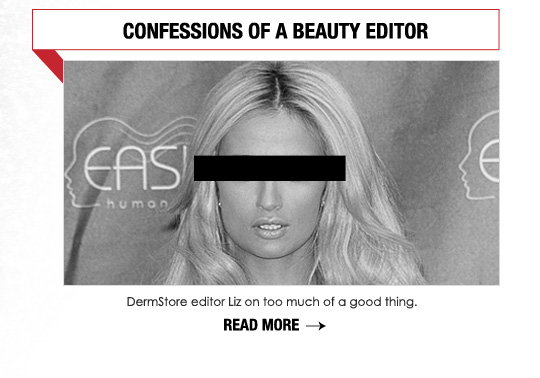 CONFESSIONS OF A BEAUTY EDITOR: I'M OVER SUPER LONG HAIR  DermStore editor Liz on too much of a good thing. READ MORE >>