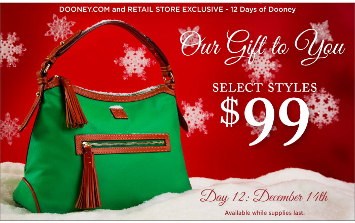 12 Days of Dooney - Day 12, Dec. 14th. Our Gift to You - select styles $99