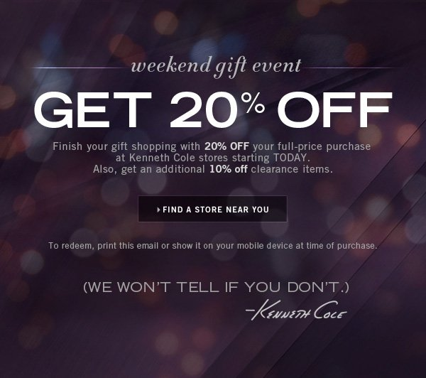 WEEKEND GIFT EVENT GET 20% OFF YOUR FULL PRICE PURCHASE AND AN ADDITIONAL 10% OFF CLEARANCE ITEMS // FIND A STORE NEAR YOU