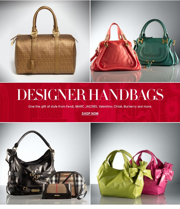DESIGNER HANDBAGS - Give the gift of style from Fendi, MARC JACOBS, Valentino, Chloé, Burberry and more.
