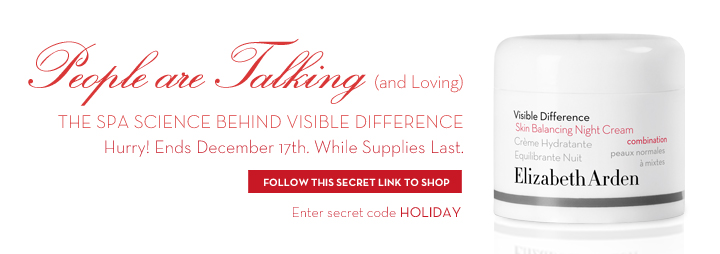 People are Talking (and Loving). THE SPA SCIENCE BEHIND VISIBLE DIFFERENCE. Hurry! Ends December 17th. While Supplies Last. FOLLOW THIS SECRET LINK TO SHOP. Enter secret code HOLIDAY.
